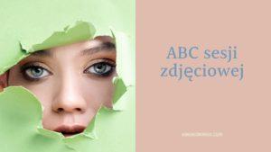 ABC sesji  - czyli jak sie przygotowac do zdjec
